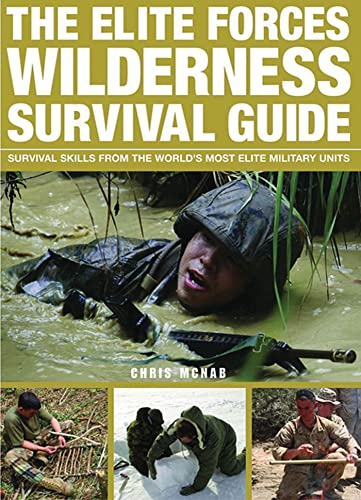 9780312591441: The Elite Forces Wilderness Survival Guide: Survival Skills from the World's Most Elite Military Units