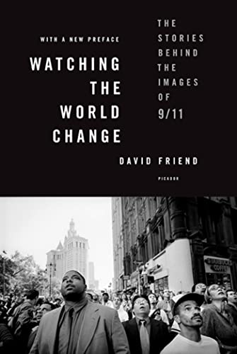 9780312591489: Watching the World Change: The Stories Behind the Images of 9/11