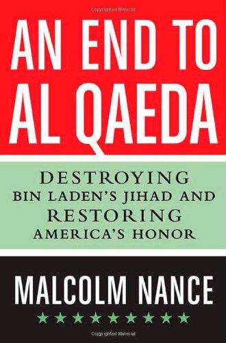 9780312592493: An End to al-Qaeda: Destroying Bin Laden's Jihad and Restoring America's Honor