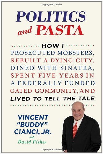 9780312592806: Politics and Pasta: How I Prosecuted Mobsters, Rebuilt a Dying City, Dined with Sinatra, Spent Five Years in a Federally Funded Gated Community, and Lived to Tell the Tale