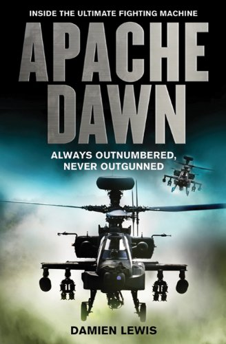 9780312593018: Apache Dawn: Always Outnumbered, Never Outgunned