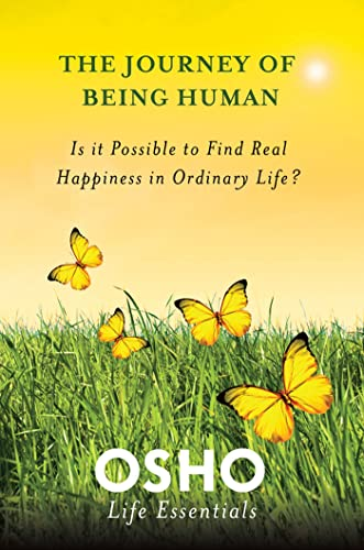 9780312595470: The Journey of Being Human: Is It Possible to Find Real Happiness in Ordinary Life? (Osho Life Essentials)