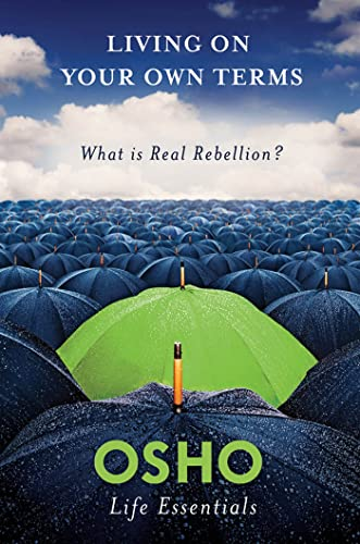 9780312595500: Living on Your Own Terms: What is Real Rebellion? (Osho Life Essentials)
