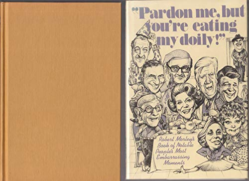 """""""Pardon Me, But You're Eating My Doily!"""" Robert Morley's Book of Most Notable ..."""