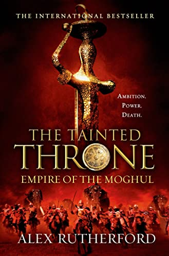 9780312597030: The Tainted Throne: Empires of the Moghul: Book IV (Empire of the Moghul)
