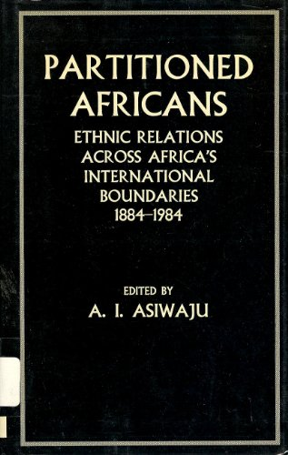 9780312597535: Partitioned Africans: Ethnic Relations Across Africa's International Boundaries, 1884-1984