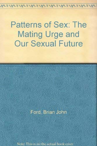 Patterns of Sex: The Mating Urge and: Brian John Ford