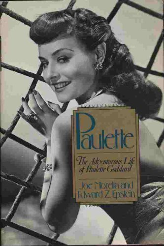 Paulette: The Adventurous Life of Paulette Goddard: Morella, Joe;Epstein, Edward Z.