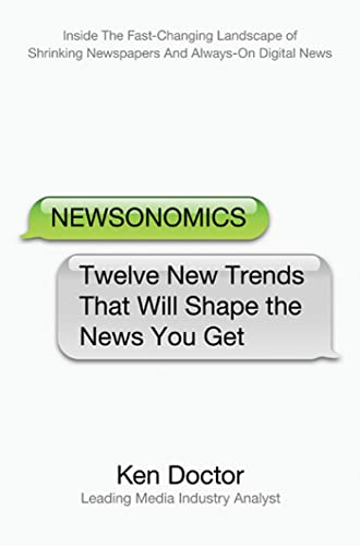9780312598938: Newsonomics: Twelve New Trends That Will Shape the News You Get