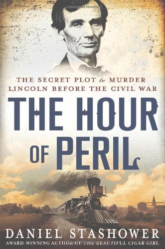 9780312600228: The Hour of Peril: The Secret Plot to Murder Lincoln Before the Civil War
