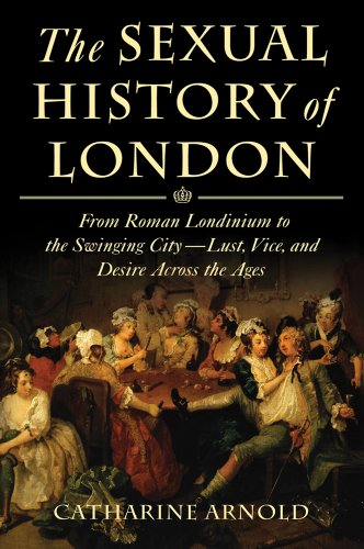 9780312600341: The Sexual History of London: From Roman Londinium to the Swinging City---Lust, Vice, and Desire Across the Ages