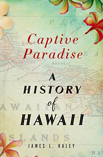 Captive Paradise: A History of Hawaii: Haley, James L.