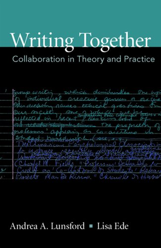 Writing Together: Collaboration in Theory and Practice: Andrea A. Lunsford,