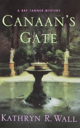 Canaan's Gate: A Bay Tanner Mystery: Wall, Kathryn R.
