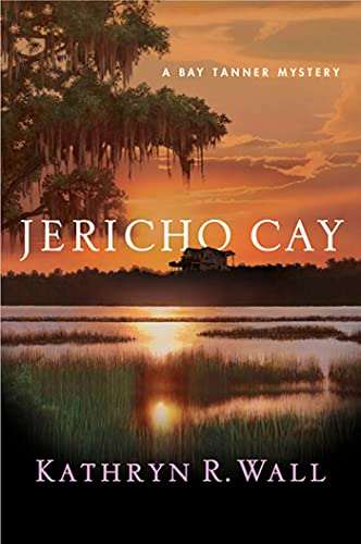 Jericho Cay: A Bay Tanner Mystery (Bay: Kathryn R. Wall