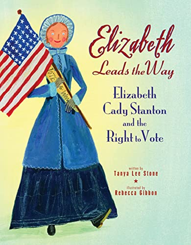 9780312602369: Elizabeth Leads the Way: Elizabeth Cady Stanton and the Right to Vote