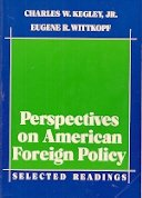 Perspectives on American Foreign Policy: Kegley, Charles W.,