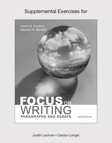Supplemental Exercises for Focus on Writing: Laurie G. Kirszner,
