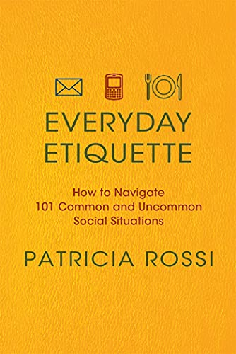 9780312604271: Everyday Etiquette: How to Navigate 101 Common and Uncommon Social Situations