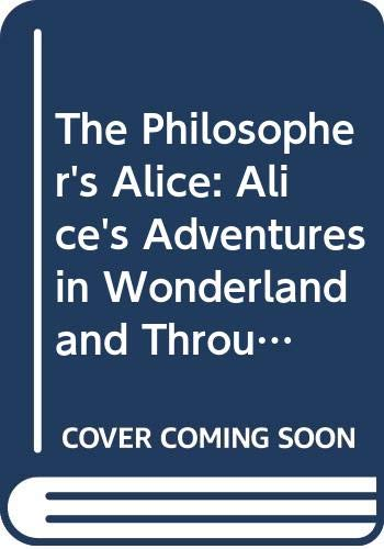 The Philosopher's Alice: Alice's Adventures in Wonderland: Heath, Peter Laughlan;