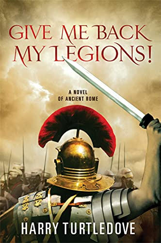 9780312605544: Give Me Back My Legions!: A Novel of Ancient Rome