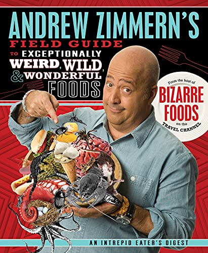 9780312606619: Andrew Zimmern's Field Guide to Exceptionally Weird, Wild, & Wonderful Foods: An Intrepid Eater's Digest