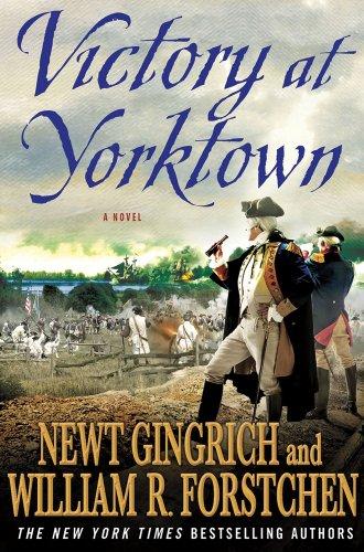 Victory at Yorktown: A Novel (George Washington Series) (0312607075) by Newt Gingrich; William R. Forstchen