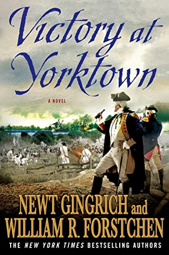 Victory at Yorktown: A Novel (George Washington Series) (9780312607081) by Newt Gingrich; William R. Forstchen