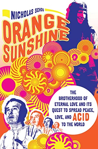 9780312607173: Orange Sunshine: The Brotherhood of Eternal Love and Its Quest to Spread Peace, Love, and Acid to the World