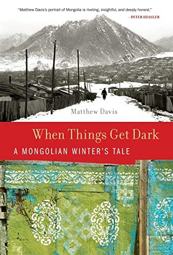 When Things Get Dark -- A Mongolian Winter's Tale: Davis, Matthew