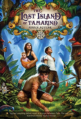 The Lost Island of Tamarind (The Book of Tamarind): Aguiar, Nadia