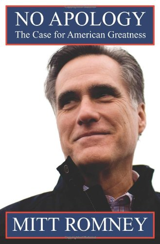 No Apology: The Case for American Greatness: Romney, Mitt