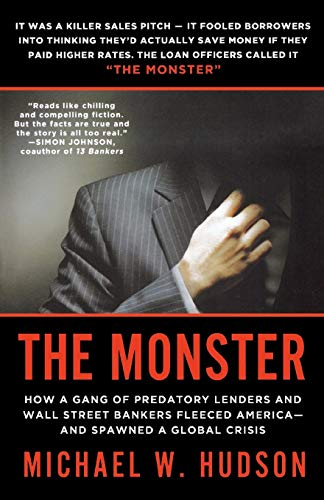 9780312610531: The Monster: How a Gang of Predatory Lenders and Wall Street Bankers Fleeced America--and Spawned a Global Crisis