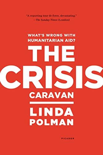 The Crisis Caravan: What's Wrong with Humanitarian Aid?: Polman, Linda