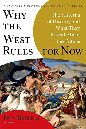 9780312611699: Why the West Rules--for Now: The Patterns of History, and What They Reveal About the Future