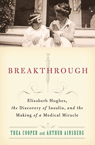 Breakthrough: Elizabeth Hughes, the Discovery of Insulin,: Cooper, Thea, Ainsberg,