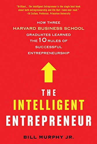 9780312611750: The Intelligent Entrepreneur: How Three Harvard Business School Graduates Learned the 10 Rules of Successful Entrepreneurship