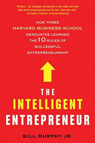 9780312611750: The Intelligent Entrepreneur: How Three Harvard Business School Graduates Learned the 10 Rules of Successful Entrepreneurship