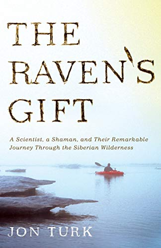 9780312611774: The Raven's Gift: A Scientist, a Shaman, and Their Remarkable Journey Through the Siberian Wilderness