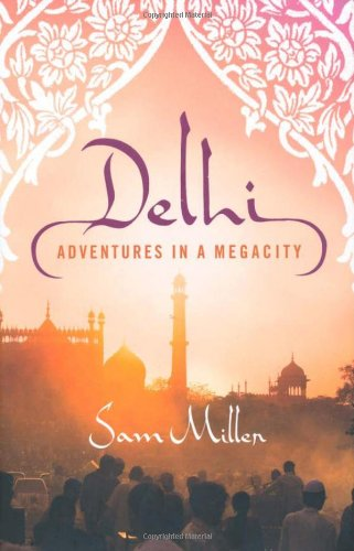 Delhi: Adventures in a Megacity: Miller, Sam