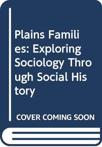 Plains Families: Exploring Sociology Through Social History: Scott G McNall