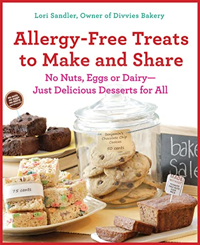 Allergy-Free Treats to Make and Share: No Nuts, Eggs, or Dairy---Just Delicious Desserts for All