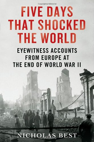 9780312614928: Five Days That Shocked the World: Eyewitness Accounts from Europe at the End of World War II