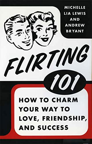 9780312615406: Flirting 101: How to Charm Your Way to Love, Friendship, and Success