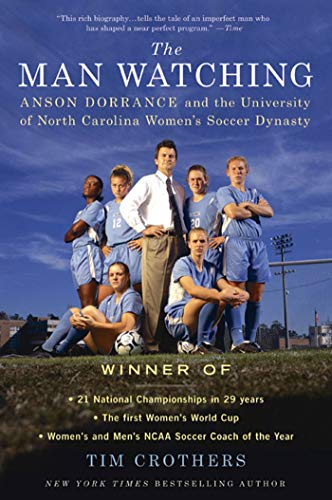 9780312616090: The Man Watching: Anson Dorrance and the University of North Carolina Women's Soccer Dynasty
