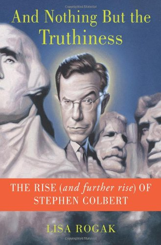 9780312616106: And Nothing But the Truthiness: The Rise (and Further Rise) of Stephen Colbert