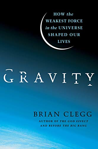 9780312616298: Gravity: How the Weakest Force in the Universe Shaped Our Lives