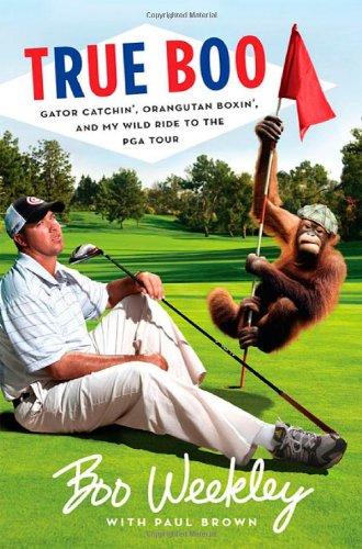 True Boo: Gator Catchin', Orangutan Boxin', and: Weekley, Boo; Brown,