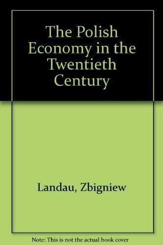 The Polish Economy in the Twentieth Century: LANDAU, ZBIGNIEW AND