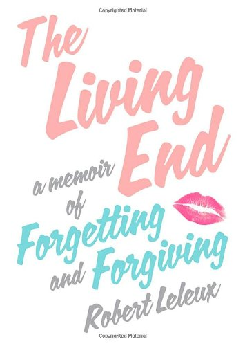 9780312621247: The Living End: A Memoir of Forgetting and Forgiving